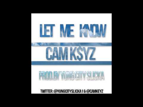 CAM K$YZ-LET ME KNOW (PROD. BY YUNG CITY SLICKA)