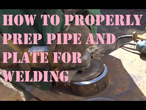 How to Properly Prep Pipe and Plate for Welding