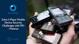 Solve 3 Major Mobile Device Security Challenges with PKI - Webinar
