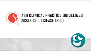 ASH Clinical Practice Guidelines on Sickle Cell Disease (SCD)