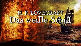Das weiße Schiff - H. P. Lovecraft (Grusel, Horror, Hörbuch) DEUTSCH