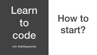 How do I learn code and where do I start?