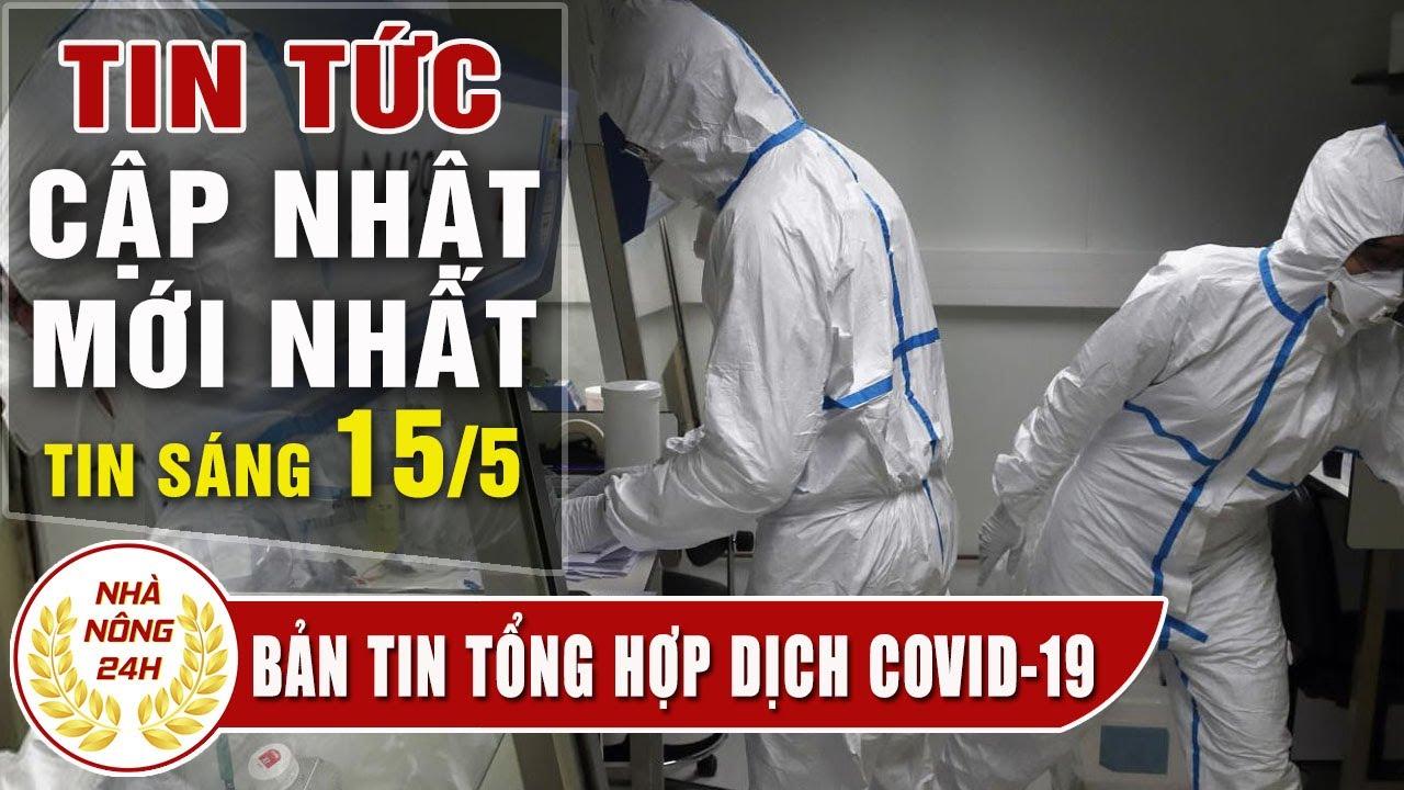 Virus corona ngày 15/5 | Tin covid-19 Việt Nam | Đại dịch Viêm Phổi Vũ Hán | Tình hình dịch corona