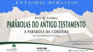 """Estudo Bíblico: Série Parábolas do Antigo Testamento - """"A parábola da cordeira"""" - 2 Samuel 12.1-4"""