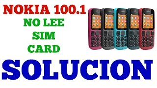 NOKIA 100.1 NO LEE SIM CARD ( SOLUCION)
