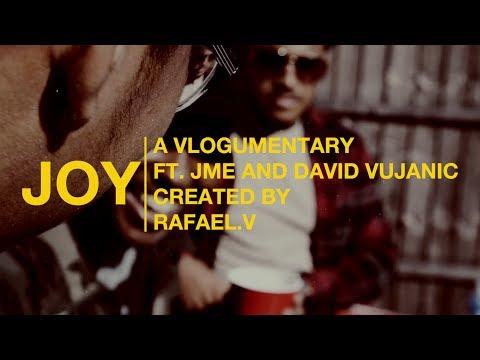JOY | A VLOGUMENTARY FEAT. JME AND DAVID VUJANIC | CREATED BY RAFAEL.V