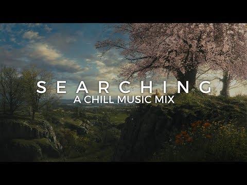 Searching   A Chill Music Mix