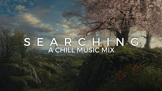 Searching | A Chill Music Mix