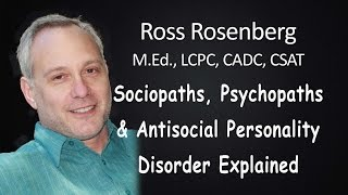 SOCIOPATHS, PSYCHPATHS & ANTISOCIAL PERSONALITY DISORDER EXPLAINED By Expert Author & Therapist