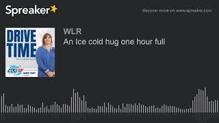 An Ice Cold Hug One Hour Full