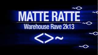 MATTE RATTE Warehouse Rave 2k13
