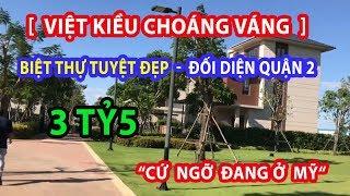[Khám Phá] Siêu Biệt Thự 3TỶ51 Căn Tuyệt Đẹp Đối Diện Quận 2  Việt Kiều Choáng Cứ Ngỡ Như Ở Mỹ