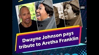 Dwayne Johnson pays tribute to Aretha Franklin - #Hollywood News