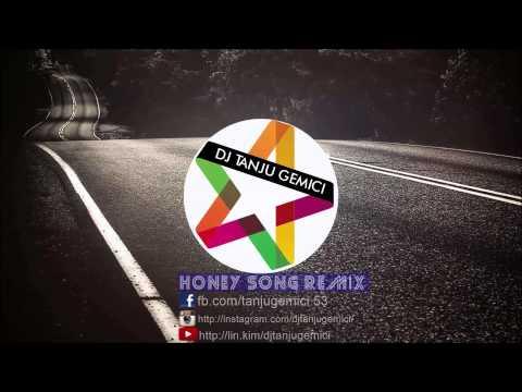 Honey song Lowe Remix 2015 - DJ TANJU GEMİCİ