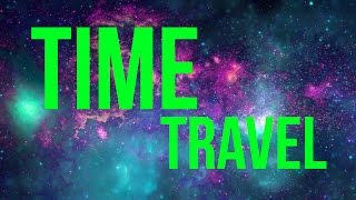 5 Ways To Time Travel That'll Melt Your Mind
