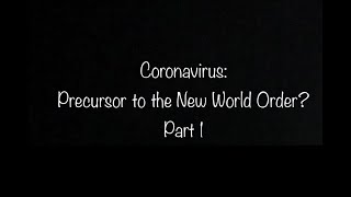 CORONAVIRUS: Precursor to the New World Order? (Part 1)