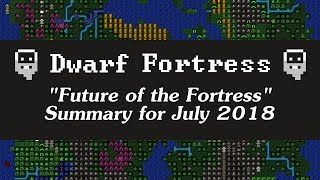 """DF """"Future of the Fortress"""" Summary - July 2018"""