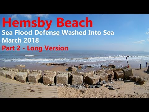 Hemsby Beach Sea Flood Defense Washed Into Sea March 2018 Part 2 Long Version