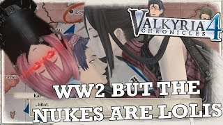 World War 2 but the Nukes are Lolis - Valkyria Chronicles 4