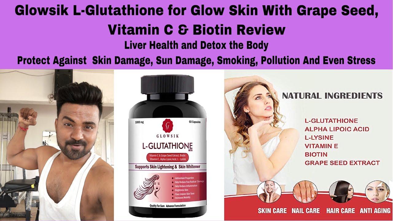Glowsik L-Glutathione For Glow Skin With Grape Seed, Vitamin C and Biotin  Review | Skin Capsules