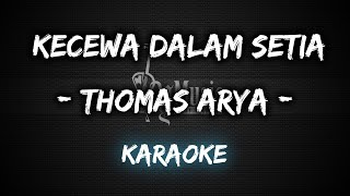 Kecewa Dalam Setia - Thomas Arya [Karaoke] By Music