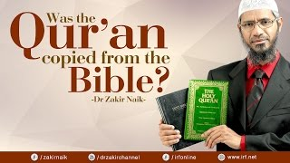 WAS THE QUR'AN COPIED FROM THE BIBLE? - DR ZAKIR NAIK