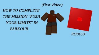 "HOW TO COMPLETE THE MISSION ""Push Your Limits"" In Parkour [roblox]"