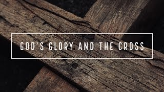 God's Glory and the Cross - John Piper (Sermon Jam)