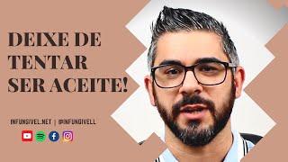 Deixe de tentar ser aceite! | Infungivel.net | Miguel Duque Camacho