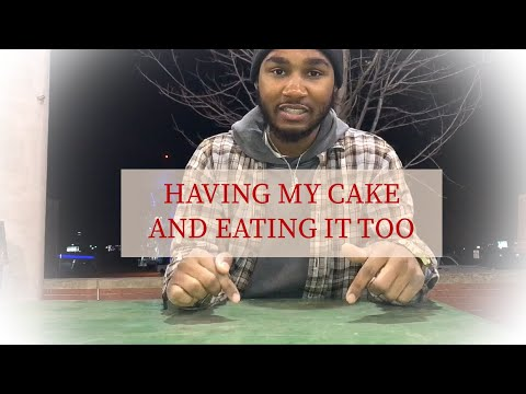 having my cake and eating it too
