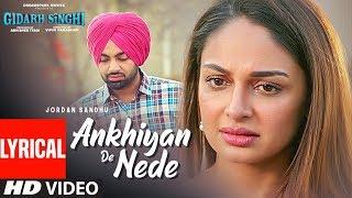Ankhiyan De Nede (Lyrical) Jordan Sandhu | Gidarh Singhi | Rubina Bajwa | Latest Punjabi Song 2019