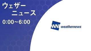 【LIVE】 最新地震・気象情報 ウェザーニュースLiVE (2018年6月17日 0:00-6:00)