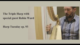 The Triple Harp with special guest Robin Ward - Harp Tuesday ep.93