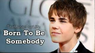 Justin Bieber - Born to Be Somebody [OFFICIAL] [WITH LYRICS]