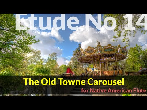 Native American Flute Etude No. 14 - The Old Towne Carousel