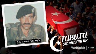 Tabuta Sığmayanlar: Şehit Mehmet Fethi Akyüz (100. Bölüm)