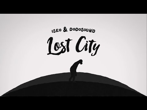 Iseo & Dodosound - Lost City (Official Video)