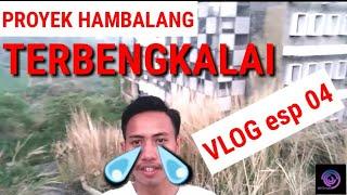 PROYEK HAMBALANG TERKINI. MASIH TERBENGKALAI | VLOG eps 04