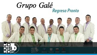 Grupo Galé - Regresa Pronto | Audio