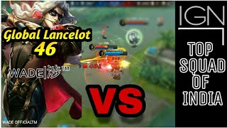 Global Lancelot #46 VS IGN SQUAD || FULL GAMEPLAY|| Must watch -ᴡᴀᴅᴇ|涉™