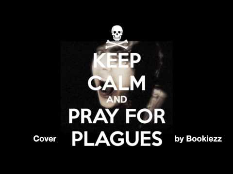 [Bookiezz] Pray For Plagues [Vocal Cover]