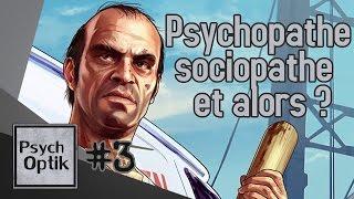 Psychopathe, sociopathe, et alors ? - PSYCHOPTIK #3