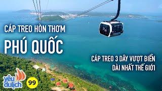YDL #99: Đi cáp treo xuyên biển ở Hòn Thơm (Phú Quốc) cảm giác như đang bay | Yêu Máy Bay