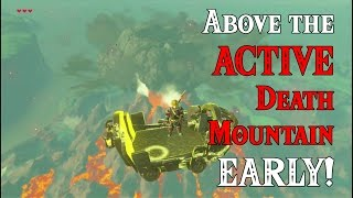 Above the ACTIVE Death Mountain EARLY! in Zelda Breath of the Wild