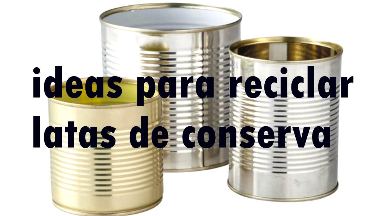 Ideas para reciclar latas de conserva youtube - Reciclar latas de conserva ...