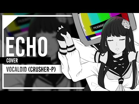 Vocaloid (Crusher-P) - Echo (Rock Ver.) - Cover By Lollia Feat. Sleeping Forest
