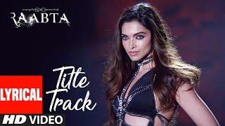 Raabta Title Song Lyrical | Deepika Padukone,Arijit Singh|Sushant Singh Rajput, Kriti Sanon |Pritam