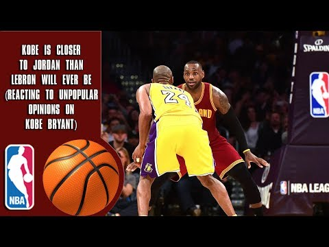 Kobe Is Closer To Jordan Than Lebron Will Ever Be (Reacting To Unpopular Opinions On Kobe Bryant)