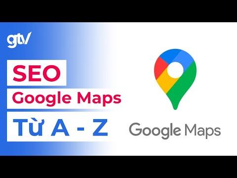 Cách SEO Google Maps Từ cơ bản đến nâng cao - Hướng dẫn chi tiết SEO google Maps
