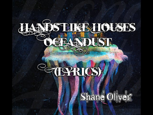 hands-like-houses-oceandust-lyrics-shane-oliver